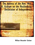 The Address of the Hon Wm a Graham on the Mecklenburg Declaration of Independence, William Alexander Graham, 0554834839