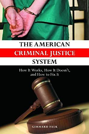 The American Criminal Justice System: How It Works, How It
