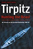 Tirpitz: Hunting the Beast: Air Attacks on the German Battleship 1940-44