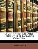 La Côte Nord du Saint-Laurent et le Labrador Canadien, Eugene Rouillard, 1149014598