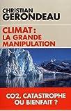 Climat : la grande manipulation: CO2, catastrophe ou bienfait ?