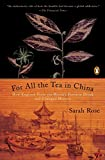 img - for For All the Tea in China: How England Stole the World's Favorite Drink and Changed History book / textbook / text book
