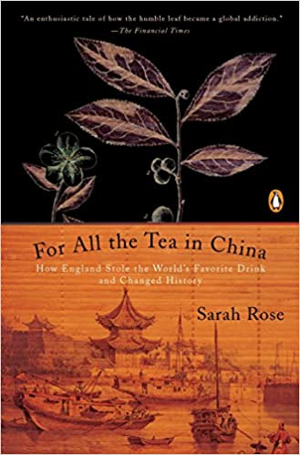 Front cover for the book For All the Tea in China: How England Stole the World's Favorite Drink and Changed History by Sarah Rose