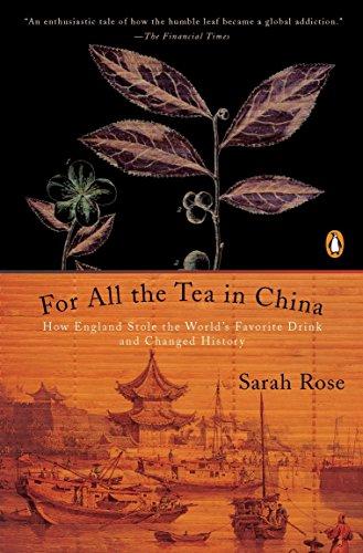 For All the Tea in China: How England Stole the World's Favorite Drink and Changed History by Sarah Rose