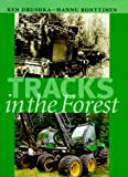 Tracks in the Forest : The Evolution of Logging Machinery, Drushka, Ken and Konttinen, Hannu, 9529086164