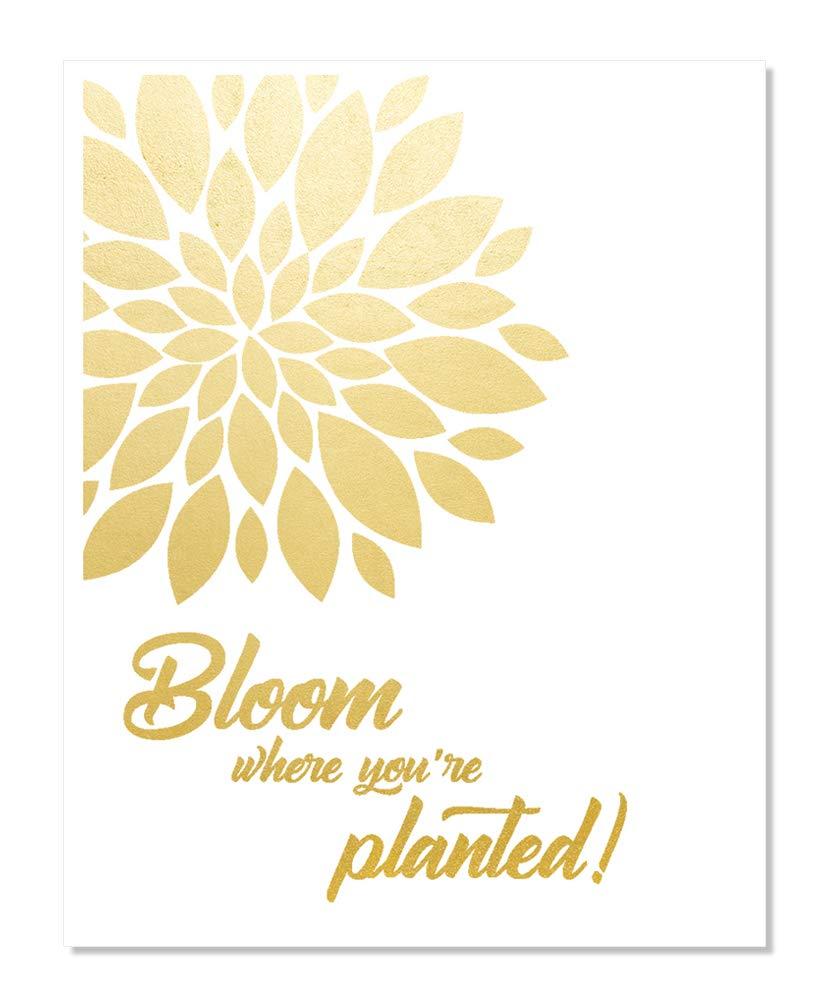 Bloom Where You're Planted Gold Foil Print Poster Handmade Home Wall Decor Office Art Inspirational Motivational Quote Business Entrepreneur Message Classroom Kids Teen Room Dorm Work Metallic (8x10)