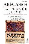 La Pensée juive, tome 2 : De l'état politique à l'éclat prophétique par Abécassis
