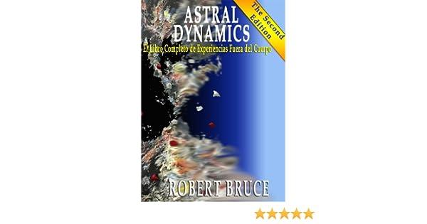 Amazon.com: Astral Dynamics: El Libro Completo de Experiencias Fuera del Cuerpo (Spanish Edition) eBook: Robert Bruce, Coralie Ferrandiz: Kindle Store