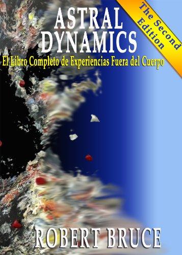 Astral Dynamics: El Libro Completo de Experiencias Fuera del Cuerpo (Spanish Edition) by