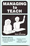 Managing to Teach : A Guide to Classroom Management, Cummings, Carol, 0961457406