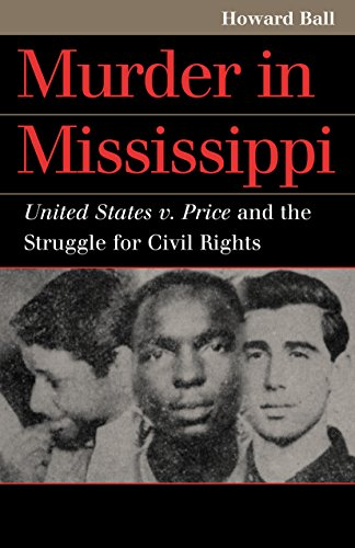 Murder in Mississippi: United States v. Price and the Struggle for Civil Rights (Landmark Law Cases and American Society)