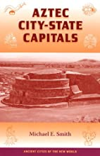 Aztec City-State Capitals: 1st (First)…