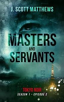 Masters and Servants (Tokyo Noir Season 1 Book 2) by [Matthews, J. Scott]