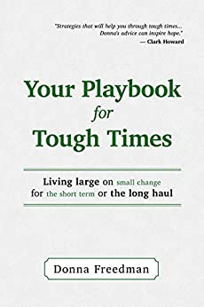 Your Playbook For Tough Times: Living Large On Small Change, For The Short Term Or The Long Haul by [Freedman, Donna]