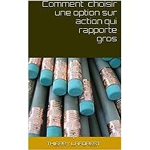 Comment choisir une option sur action qui rapporte gros (French Edition)