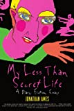 My Less Than Secret Life, Jonathan Ames, 1560253754