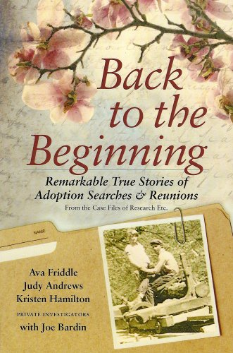 Back to the Beginning; Remarkable True Stories of Adoption Searches & Reunions PDF