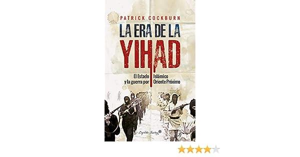 La era de la Yihad: El Estado Islámico y la guerra por Oriente Próximo Especiales: Amazon.es: Cockburn, Patrick, Ayllón Rull, Emilio: Libros
