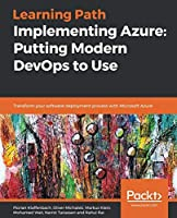 Implementing Azure: Putting Modern DevOps to Use: Transform your software deployment process with Microsoft Azure Front Cover