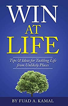 Win At Life: Tips & Ideas for Tackling Life from Unlikely Places by [Kamal, Fuad A.]