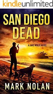 San Diego Dead: An Action Thriller (Jake Wolfe Book 4)