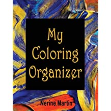 My Coloring Organizer: An Adult Coloring Book Journal To Keep You Organized