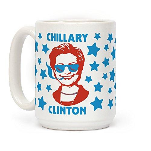 Hillary Clinton Mug - Chillary Clinton White 15 Ounce Ceramic Coffee Mug by LookHUMAN
