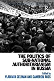 img - for The Politics of Sub-National Authoritarianism in Russia (Post-Soviet Politics) book / textbook / text book
