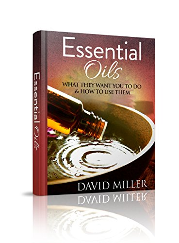 English Essential Oil (Essential Oils: Your Guide to What They Do and How to Use Them (Essential, Oils, Guide, Recipes, Weight, Loss, Aromatherapy, Health, Beginners, Remedies, Essential Oils, Weight Loss))