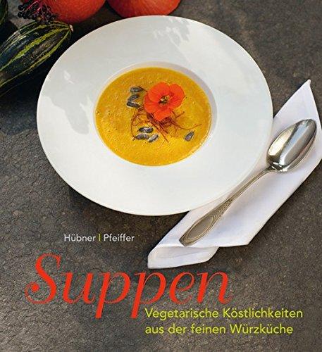 Suppen: Vegetarische Köstlichkeiten aus der feinen Würzküche