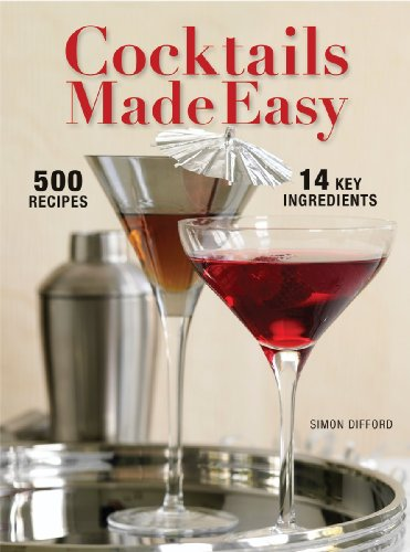 - Cocktails Made Easy: 500 Drinks, 14 Key Ingredients