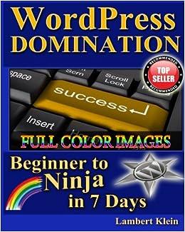 WordPress Domination Full Color: From Beginner to Ninja in 7 Days