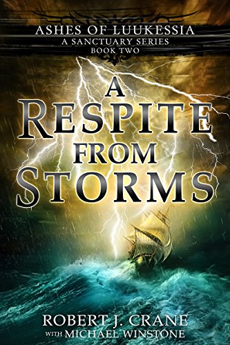 A Respite From Storms (A Sanctuary Series) (Ashes of Luukessia Book 2) by [Crane, Robert J., Winstone, Michael]