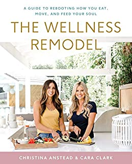 Book Cover: The Wellness Remodel: A Guide to Rebooting How You Eat, Move, and Feed Your Soul