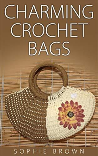 Charming Crochet Bags (Brown Bag Patterns)