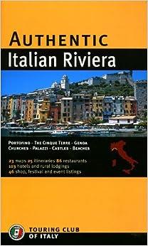 Book Authentic Italian Riviera: Genoa - The Cinque Terre - Riviera del Fiori - Riviera delle Palme - Portofino - Sanremo (Authentic Italy) by Touring Club of Italy (2007-11-28)