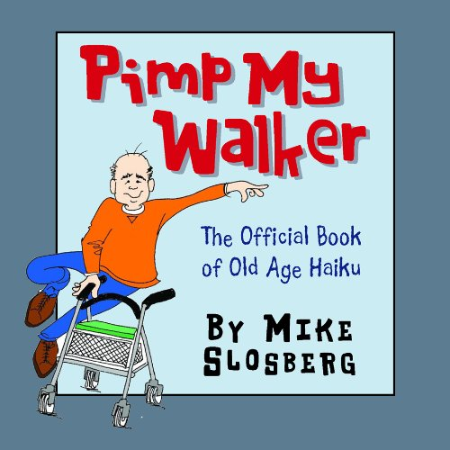 Pimp My Walker: The Official Book of Old Age Haiku -