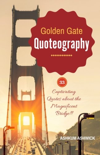 Golden Gate Quoteography: 33 Captivating Quotes about the Magnificent Bridge