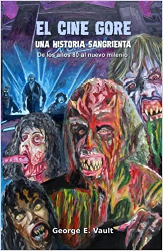 El cine gore. Una historia sangrienta.: De los 80 al nuevo milenio.: Volume 2: Amazon.es: George E. Vault: Libros
