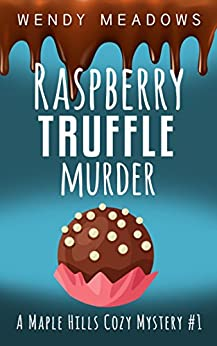Raspberry Truffle Murder (A Maple Hills Cozy Mystery Book 1) by [Meadows, Wendy]