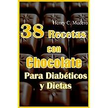 38 Recetas Postres  con Chocolate Para Diabéticos y Dietas. Sin azucar. bajas en calorías.: Disfrutar del chocolate sin remordimientos. (Spanish Edition)