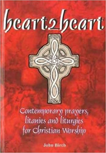 Heart2heart: Contemporary Prayers, Litanies and Liturgies for Christian Worship