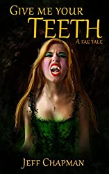 Give Me Your Teeth: A Fae Tale