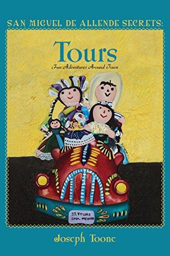(San Miguel de Allende Secrets: Tours, Fun Adventures Around Town)
