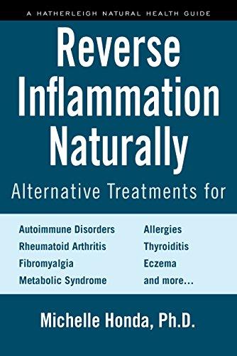Reverse Inflammation Naturally: Alternative Treatments for Autoimmune Disorders, Rheumatoid Arthritis, Fibromyalgia, Metabolic Syndrome, Allergies, Thyroiditis, Eczema and more.