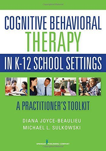 Cognitive Behavioral Therapy in K-12 School Settings: A Practitioner's Toolkit by Joyce-Beaulieu PhD NCSP, Diana, Sulkowski PhD NCSP, Michae (2015) Paperback