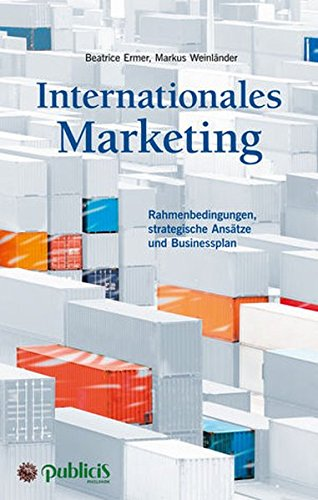 Internationales Marketing: Rahmenbedingungen, strategische Ansätze und Businessplan Gebundenes Buch – 12. Juli 2017 Beatrice Ermer Markus Weinländer Publicis 3895784656