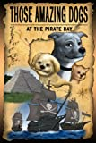 At The Pirate Bay (Those Amazing Dogs Book 4)