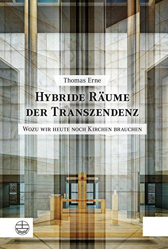 Hybride Räume der Transzendenz: Wozu wir heute noch Kirchen brauchen. Studien zu einer postsäkularen Theorie des Kirchenbaus (German Edition)