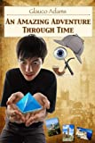 An Amazing Adventure Through Time, Glauco Adams, 1478213647